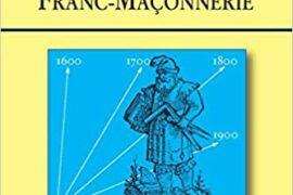 LES ANNALES DE LA FRANC-MAÇONNERIE – DES ORIGINES À NOS JOURS (2°édition)