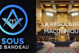 LA RÉGULARITÉ MAÇONNIQUE – SOUS LE BANDEAU #45