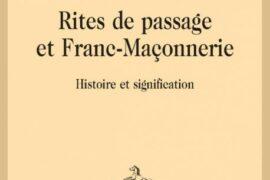 RITES DE PASSAGE ET FRANC-MAÇONNERIE HISTOIRE ET SIGNIFICATION