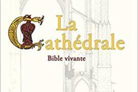 LA CATHÉDRALE – BIBLE VIVANTE