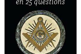 LA FRANC-MACONNERIE EN 25 QUESTIONS