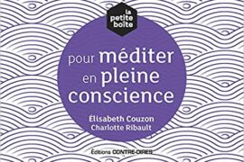 LA PETITE BOÎTE POUR MÉDITER EN PLEINE CONSCIENCE (COFFRET)