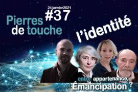 """""""PIERRES DE TOUCHE"""" « L'identité entre appartenance et chemin d'émancipation »"""