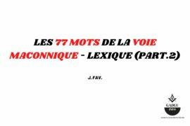 LES 77 MOTS DE LA VOIE MACONNIQUE – LEXIQUE (PART.2)