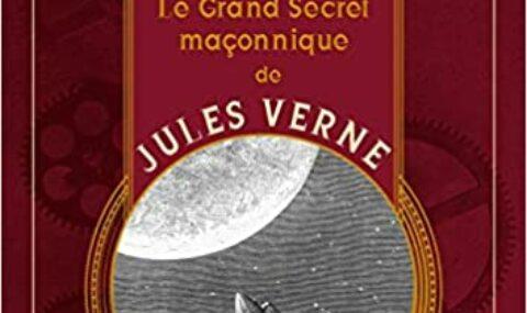 LE GRAND SECRET MAÇONNIQUE DE JULES VERNE : La symbolique maçonnique et les sociétés secrètes