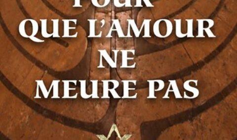 POUR QUE L'AMOUR NE MEURE PAS – Pérégrinations au cœur de la Franc-maçonnerie