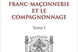 ETUDES SUR LA FRANC-MAÇONNERIE ET LE COMPAGNONNAGE – TOME 1 & 2