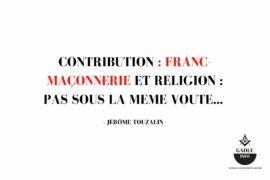 FRANC-MAÇONNERIE et RELIGION : PAS SOUS LA MEME VOUTE…