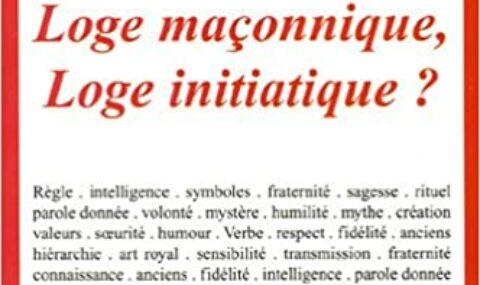 LOGE MAÇONNIQUE, LOGE INITIATIQUE ?