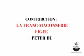 REFLEXION – LA FRANC-MACONNERIE FIGEE – PETER BU