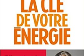 LA CLE DE VOTRE ENERGIE : 22 PROTOCOLES POUR VOUS LIBERER EMOTIONNELLEMENT