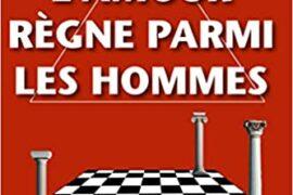 LIVRE – QUE L'AMOUR REGNE PARMI LES HOMMES