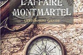 ROMAN – L'AFFAIRE MONTMARTEL : Gentilhomme Gascon
