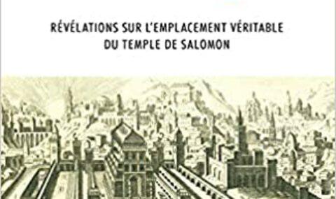 LE TEMPLE – REVELATIONS SUR L'EMPLACEMENT VERITABLE DU TEMPLE DE SALOMON