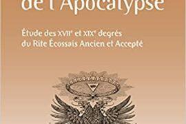 LES DEGRÉS DE L'APOCALYPSE – Etude des XVIIe et XIXe degrés du rite écossais ancien et accepté