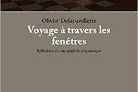 VOYAGE A TRAVERS LES FENETRES – REFLEXIONS SUR UN SYMBOLE MACONNIQUE