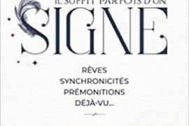 IL SUFFIT PARFOIS D'UN SIGNE : Rêves, synchronicités, prémonitions, déjà-vu… Apprenez à les décrypter pour mieux vous