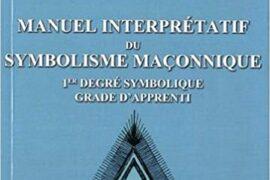 MANUEL INTERPRETATIF DY SYMBOLISME MACONNIQUE –  1er degré maçonnique – Grade d'apprenti