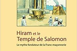 HIRAM ET LE TEMPLE DE SALOMON –  Le mythe fondateur de la Franc-maçonnerie