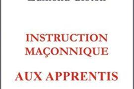 "LES ""INSTRUCTION MACONNIQUE"" : Apprenti, Compagnons, Maîtres"