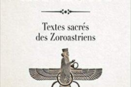 LES LIVRES DE L'AVESTA. Les textes sacrés des zoroastriens
